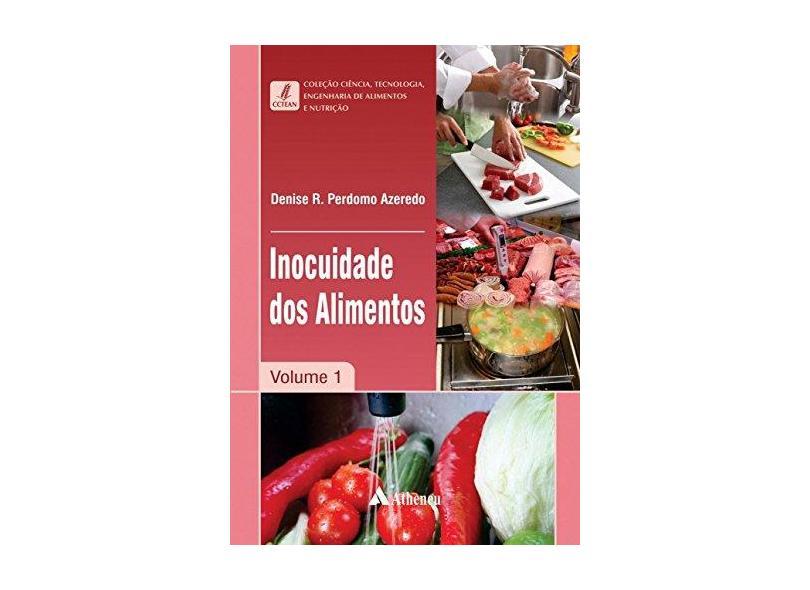 Inocuidade dos Alimentos - Vol.1 - Coleção Ciência, Tecnologia, Engenharia de Alimentos e Nutrição - Denise R. Perdomo Azeredo - 9788538807353
