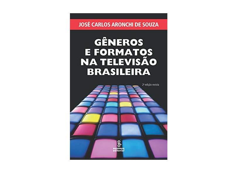 Gêneros e Formatos na Televisão Brasileira - 2ª Ed. 2015 - Souza, José Carlos Aronchi De - 9788532310200