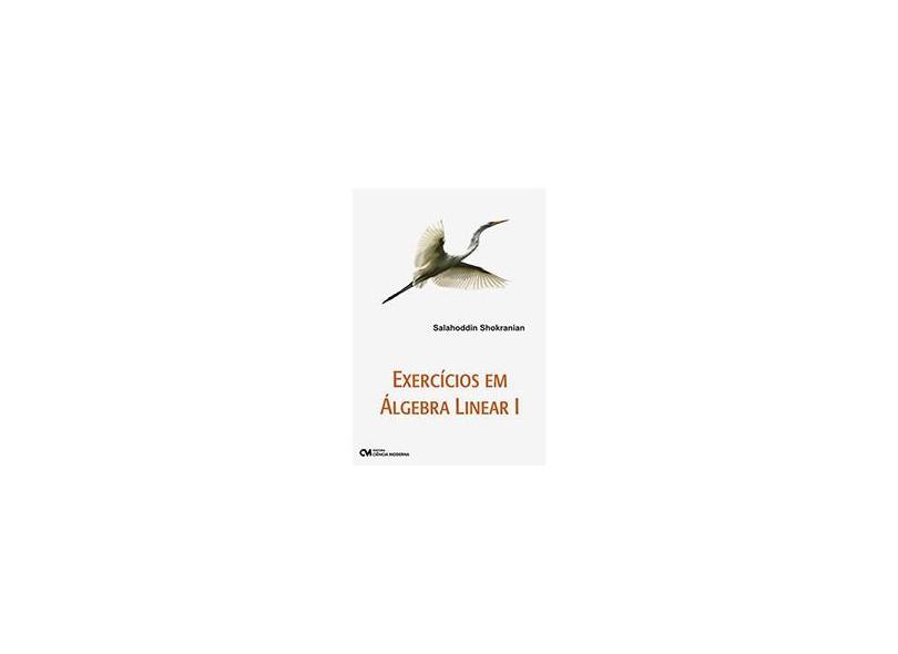 Exercicio Em Algebra Linear 1 - Salahoddin Shokranian - 9788573938197