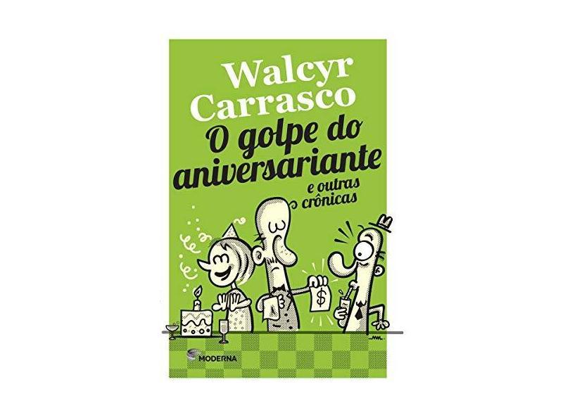 O Golpe do Aniversariante e Outras Crônicas - Carrasco, Walcyr - 9788516103064