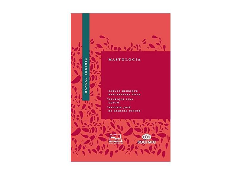 MANUAL SOGIMIG MASTOLOGIA - Carlos Henrique Mascarenhas Silva  Henrique Lima Couto Waldeir Jose De A Junior - 9788583690382