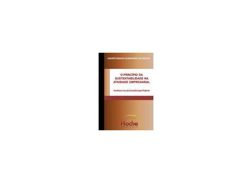 O Princípio da Sustentabilidade na Atividade Empresarial - André Fabiano Guimarães De Araújo - 9788590997351