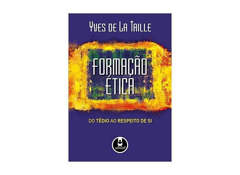 Formação Ética - Do Tédio ao Respeito de Si - La Taille, Yves De - 9788536316925