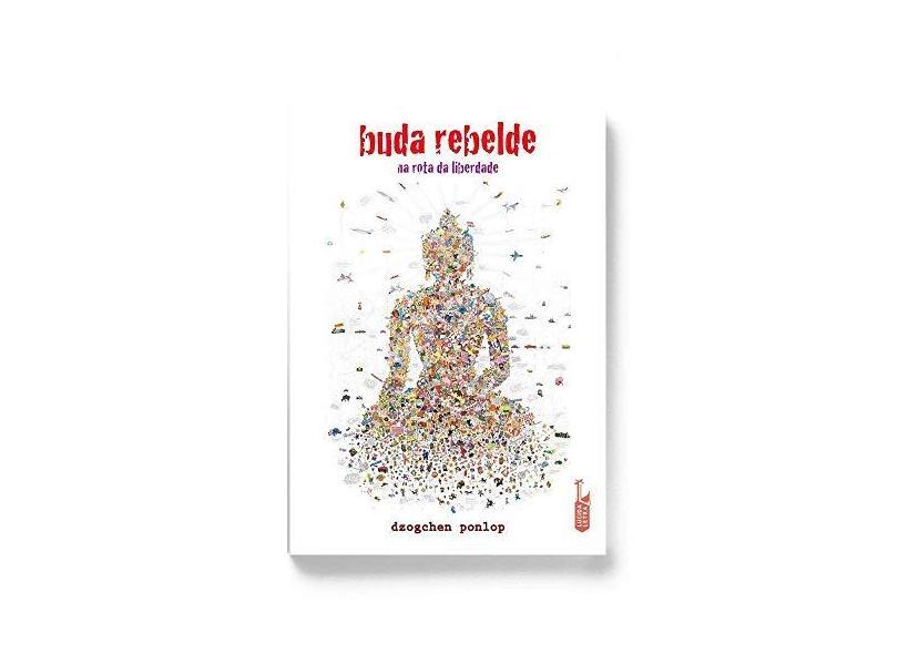 Buda Rebelde: Na Rota da Liberdade - Dzogchen Ponlop - 9788566864076