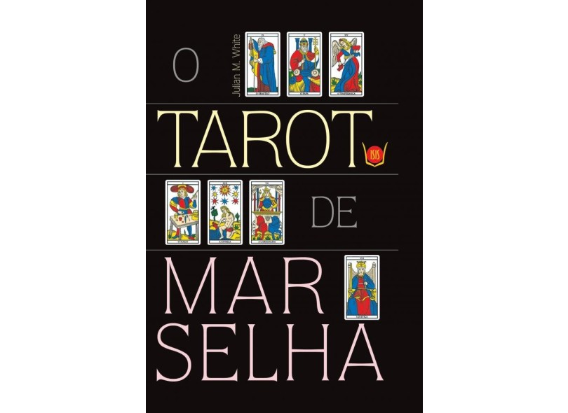 O Tarot de Marselha - Livro + Baralho - White, Julian M. - 9788581890623