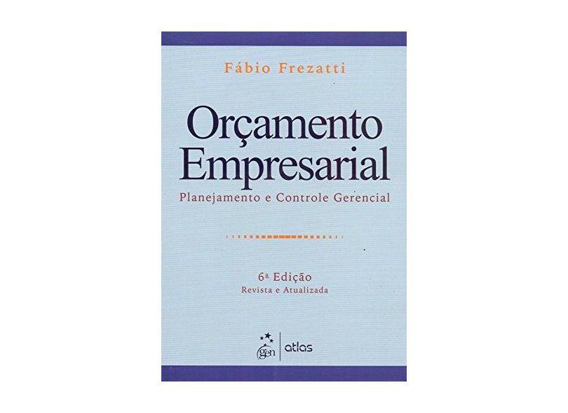 Orçamento Empresarial - Planejamento e Controle Gerencial - 6ª Ed. 2015 - Frezatti, Fábio - 9788522499083
