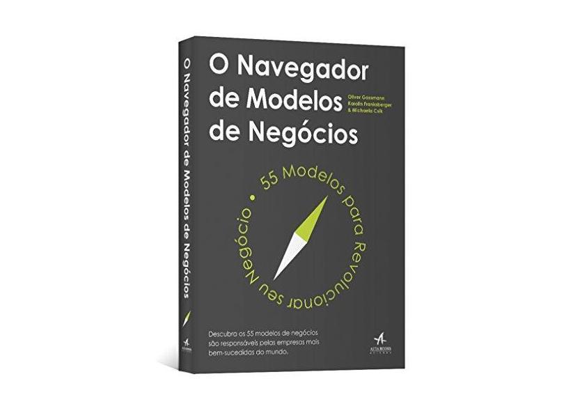 O Navegador De Modelos De Negócios - 55 Modelos Para Revolucionar Seu Negócio - Frankenberger, Karolin - 9788576089841