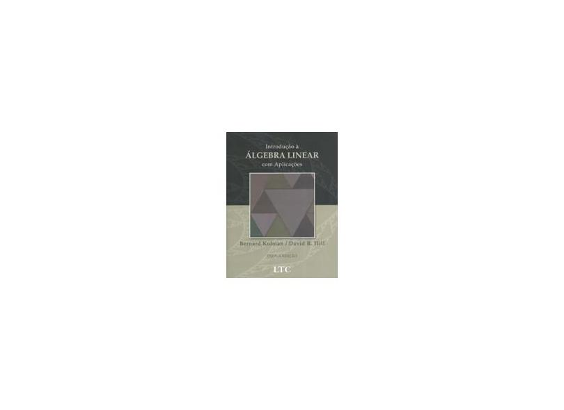 Introdução À Álgebra Linear com Aplicações - 8ª Edição 2006 - Kolman, Bernard - 9788521614784