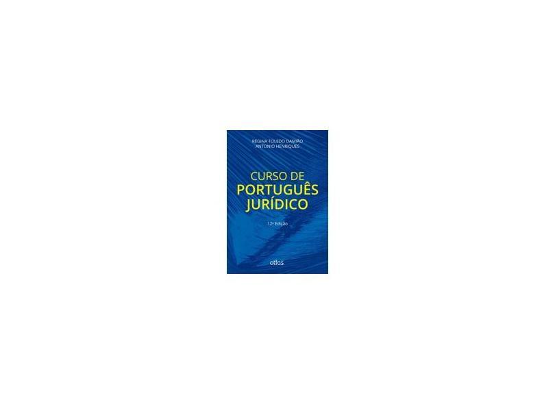 Curso de Português Jurídico - 12ª Ed. 2015 - Damiao, Regina Toledo; Henriques, Antonio - 9788522497287