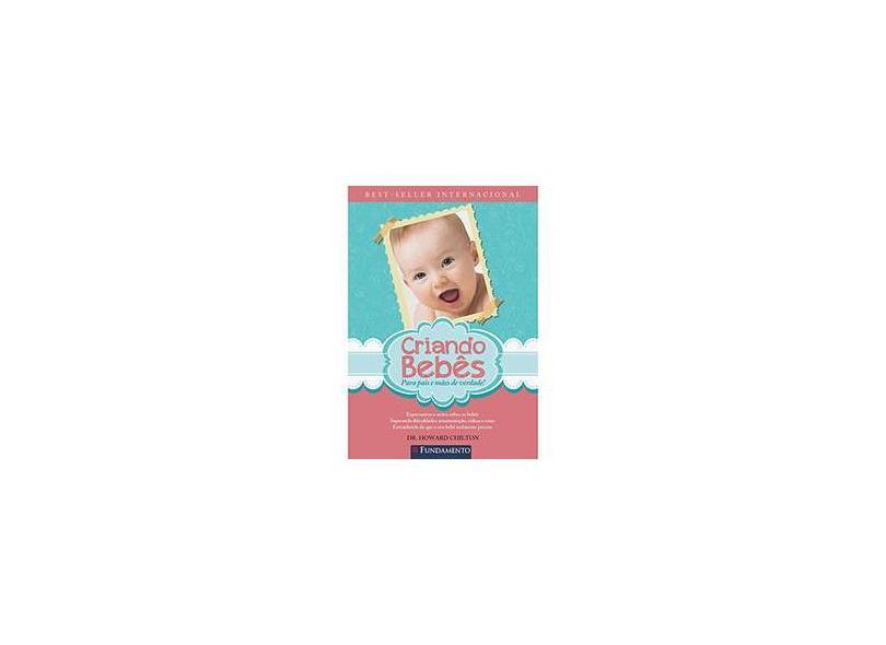 Criando Bebês - Para Pais e Mães de Verdade - 3ª Ed. 2015 - Chilton, Howard - 9788539509461