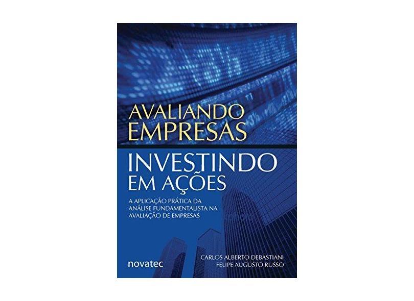 Avaliando Empresas , Investindo em Ações - Russo, Felipe Augusto; Debastiani, Carlos Alberto - 9788575221792