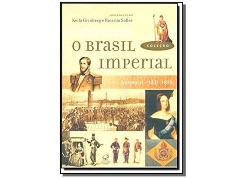 O Brasil Imperial 1831-1870 - Vol. II - Grinberg, Keila; Salles, Ricardo - 9788520008676