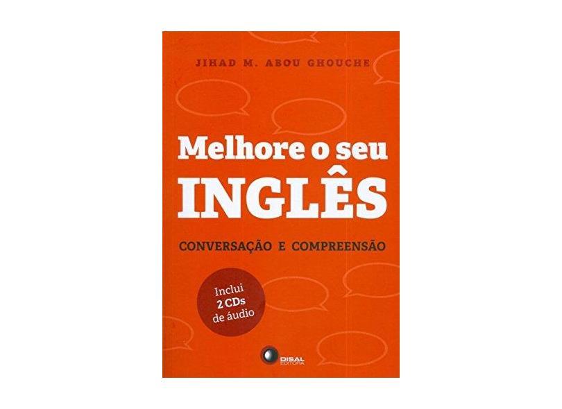 Melhore o Seu Inglês - Conversação e Compreensão - Inclui 2 CDs de Áudio - Ghouche, Jihad M. Abou; Ghouche, Jihad M. Abou - 9788578441234