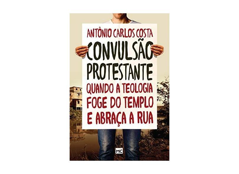 Convulsão Protestante - Costa, Antonio Carlos - 9788543300825