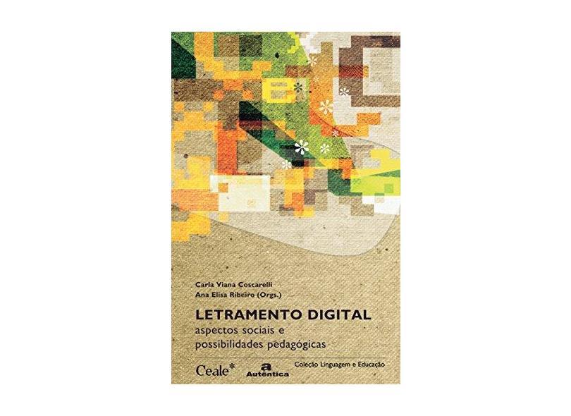 Letramento Digital - Aspectos Sociais e Possibilidades Pedagógicas - Ribeiro, Ana Elisa; Coscarelli, Carla Viana - 9788575261705
