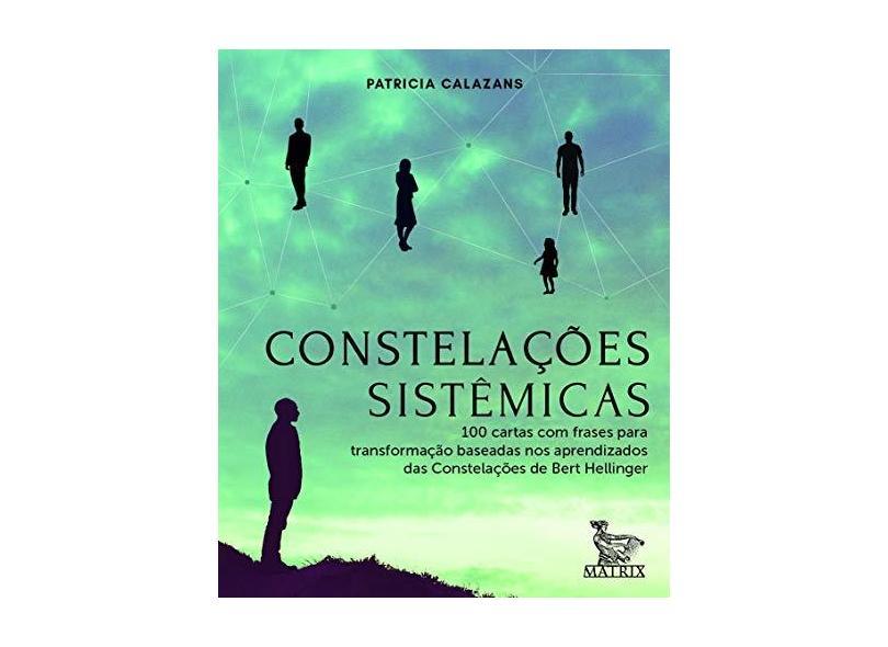 Constelações Sistêmicas: 100 Cartas Baseadas Nos Aprendizados Da Constelações De Bert Hellinger - Patricia Calazans - 9788582304754