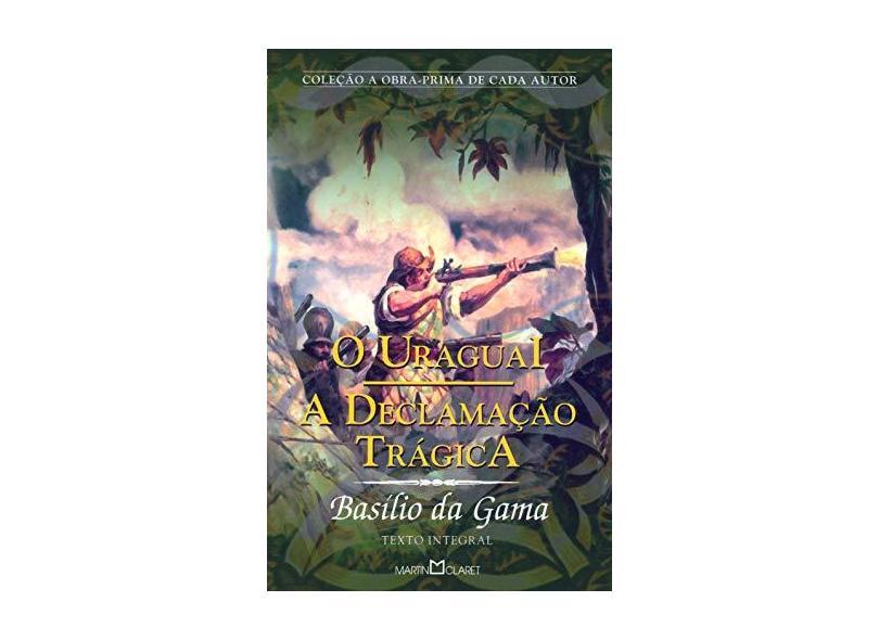 O Uruguai a Declamação Trágica - Coleção a Obra Prima do Autor - Gama, Basilio Da - 9788572327794