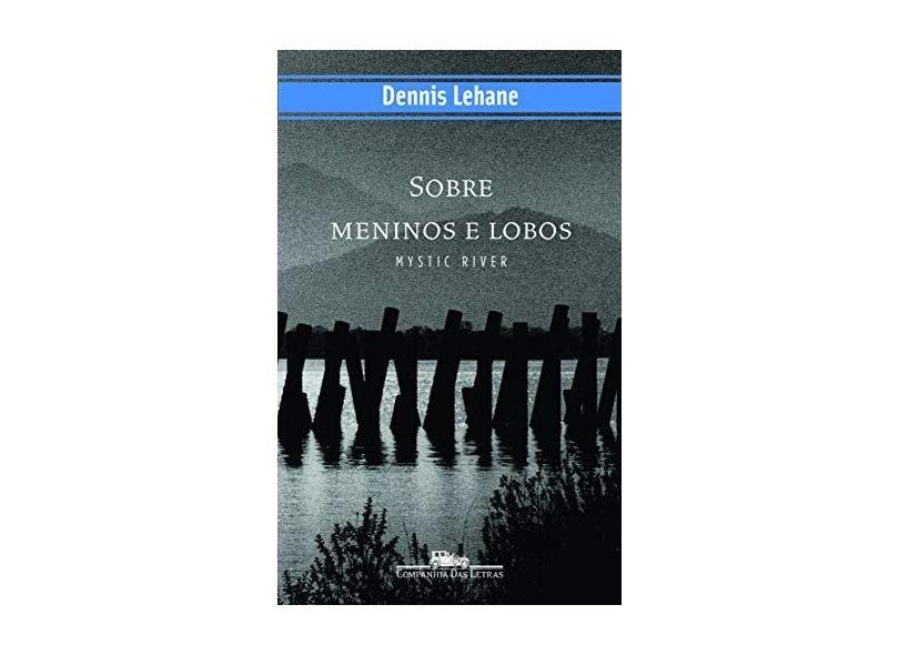 Sobre Meninos E Lobos - Dennis Lehane - 9788535903058