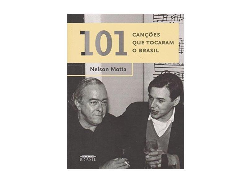 101 Canções que Tocaram o Brasil - Nelson Motta - 9788556080127