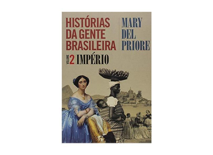 Histórias da Gente Brasileira - Império - Vol. 2 - Priore, Mary Del; - 9788544104880