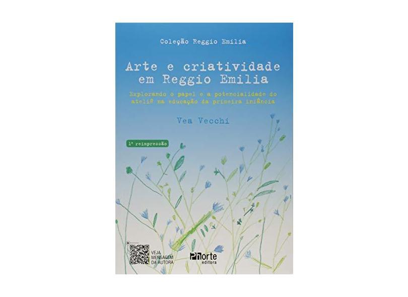 Arte e Criatividade em Reggio Emilia. Explorando o Papel e a Potencialidade do Ateliê na Educação da Primeira Infância - Vea Vecchi - 9788576556688
