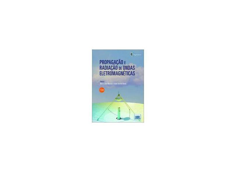 Propagação e Radiação de Ondas Eletromagnéticas - Maria João Martins - 9789897523328