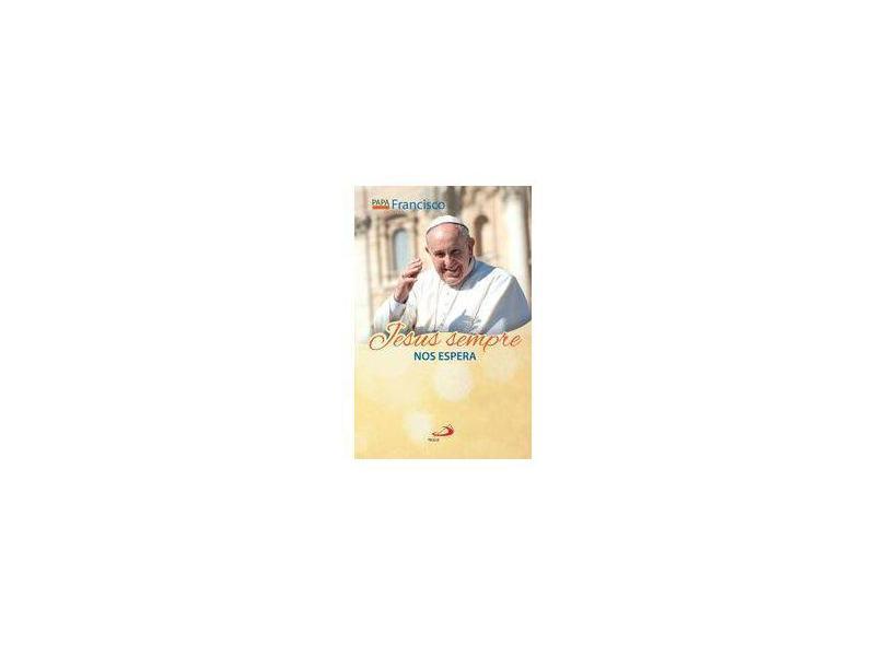 Jesus Sempre nos Espera - Papa Francisco - 9788534943598