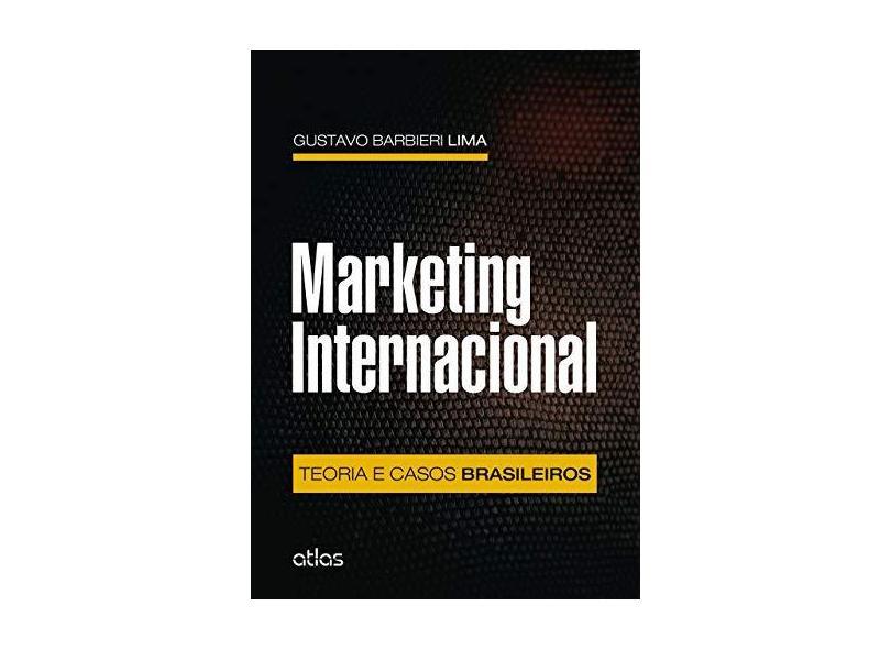 Marketing Internacional - Teoria e Casos Brasileiros - Lima, Gustavo Barbieri - 9788522495283