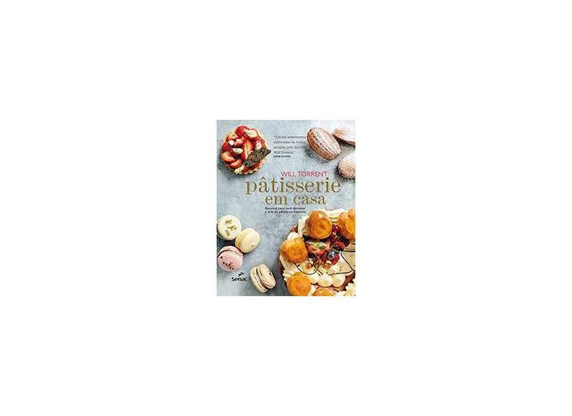 Pâtisserie em Casa: Receitas para Você Dominar a Arte da Pâtisserie Francesa - Will Torrent - 9788539604593