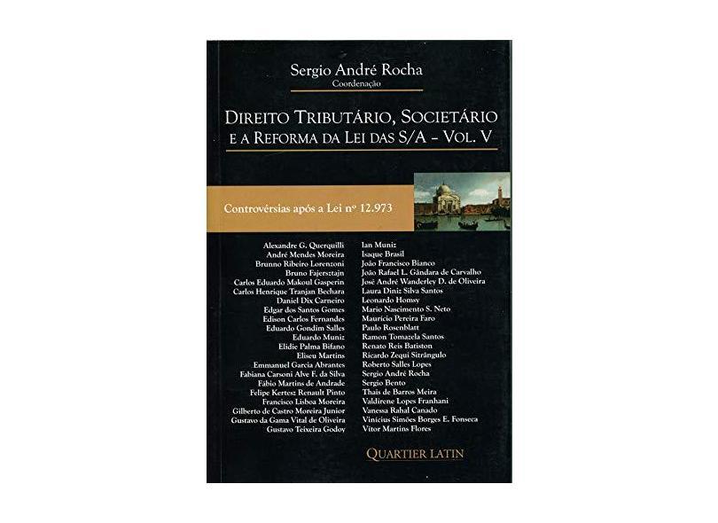 Direito Tributário, Societário e a Reforma da Lei das S/A - Volume V - Sergio André Rocha - 9788576749455