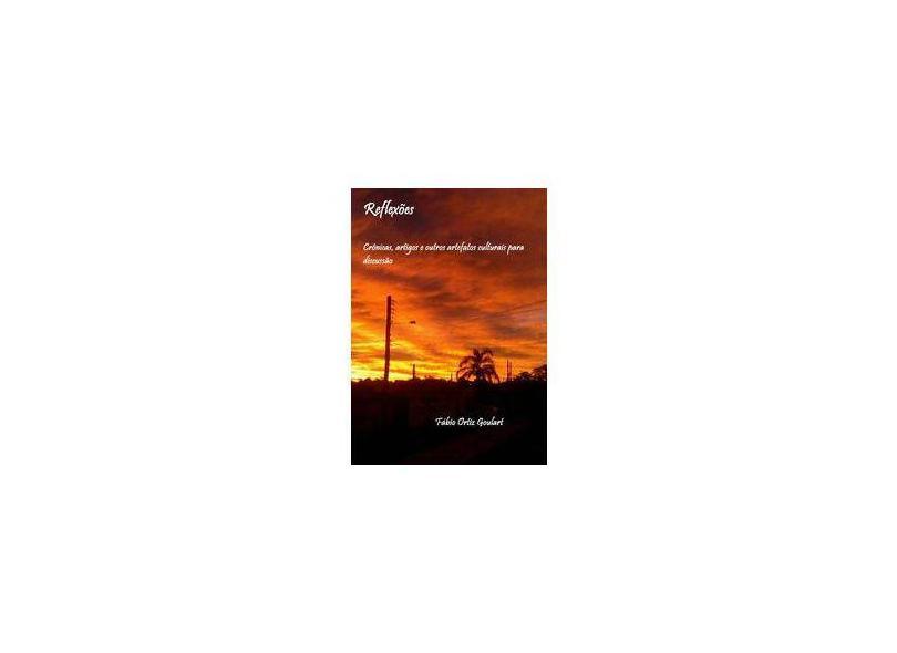 Reflexões. Crônicas, Artigos e Outros Artefatos Culturais Para Discussão - Fábio Ortiz Goulart - 9788592046736