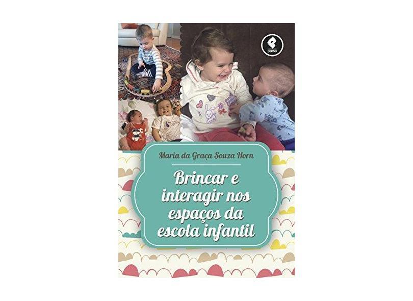 Brincar e Interagir Nos Espaços da Escola Infantil - Horn, Maria Da Graça S. - 9788584291038