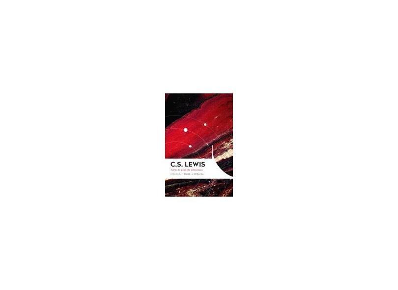 Além do Planeta Silencioso. Trilogia Cósmica - Volume 1 - C. S. Lewis - 9788578609115