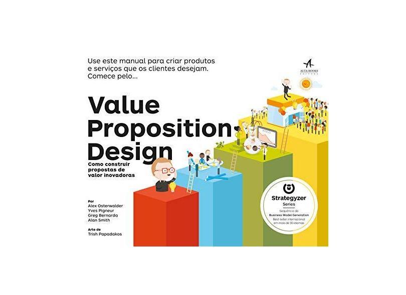 Value Proposition Design: Como Construir Propostas de Valor Inovadoras - Alex Osterwalder - 9788550807256