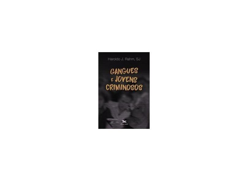 Gangues e jovens criminosos - Haroldo J. Rahm - 9788515045259