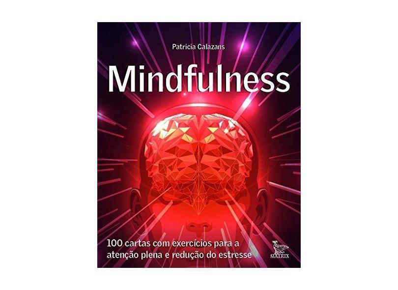 Mindfulness: 100 Cartas com Exercícios Para a Atenção Plena e Redução de Estresse - Patricia Calazans - 9788582303429