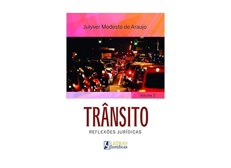 Trânsito: Reflexões Jurídicas - Vol. 3 - Araujo,julyver Modesto De - 9788582481240