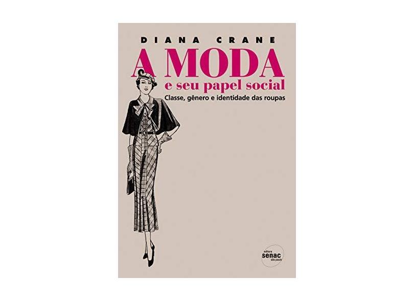 A Moda e Seu Papel Social - Classe, Gênero e Identidade Das Roupas - 2ª Ed. 2006 - Crane,diana - 9788573598100