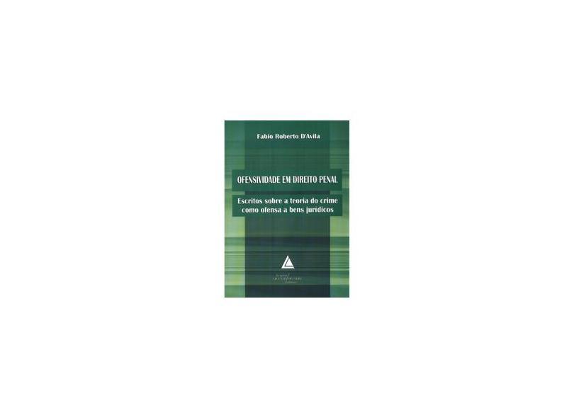 Ofensividade em Direito Penal - Escritos Sobre a Teoria do Crime Como Ofensa a Bens Jurídicos - D´avila, Fabio Roberto - 9788573486292