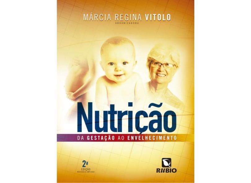 Nutrição - da Gestação ao Envelhecimento - 2ª Ed. 2014 - Vitolo, Márcia Regina - 9788564956896