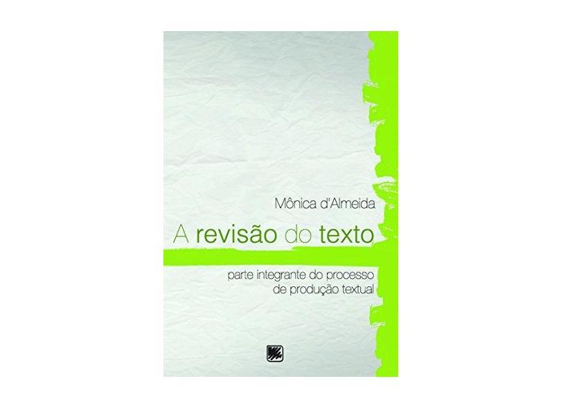 A revisão do texto: Parte integrante do processo de produção textual - Mônica d'Almeida - 9788536650449