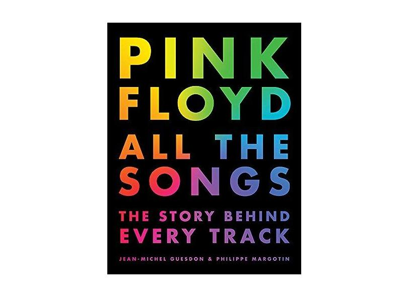 Pink Floyd All the Songs: The Story Behind Every Track - Jean-michel Guesdon - 9780316439244
