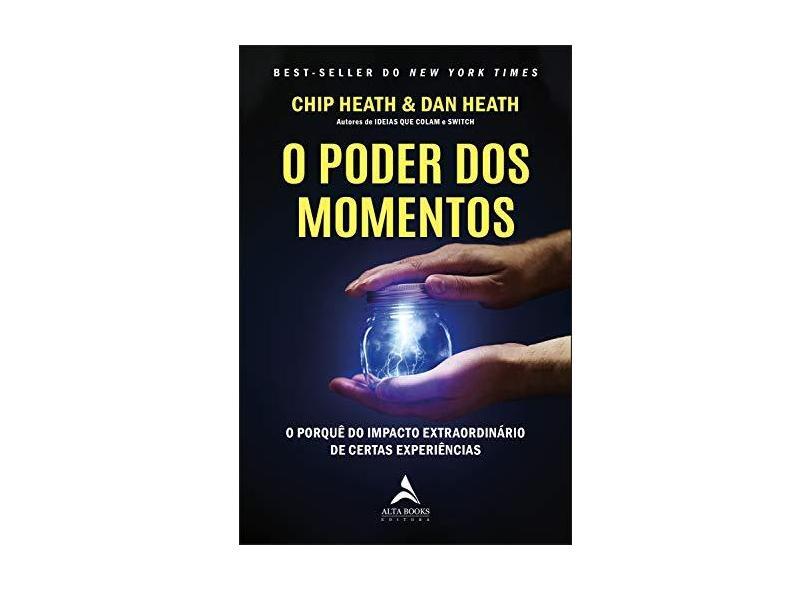 O Poder dos Momentos: o Porquê do Impacto Extraordinário de Certas Experiências - Chip Heat - 9788550804460