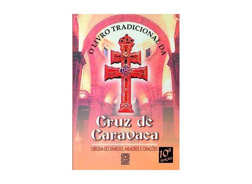 O Livro Tradicional Da Cruz De Caravaca - Capa Comum - 9788534703048