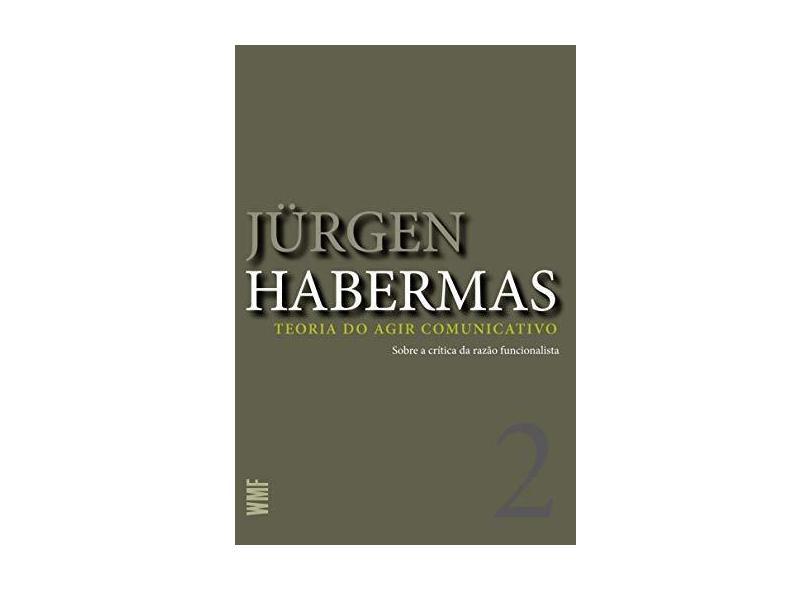 Teoria Do Agir Comunicativo - V. 1 - Racionalidade Da Acao - Jurgen Habermas - 9788578274603