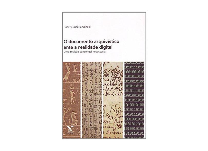 O Documento Arquivístico Ante A Realidade Digital - Uma Revisão Conceitual Necessária - Rondinelli, Rosely Curi; Rondinelli, Rosely Curi - 9788522514267