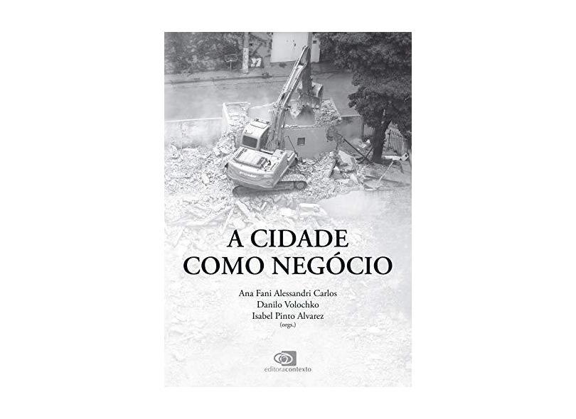 A Cidade Como Negócio - Alvarez, Isabel Pinto; Carlos, Ana Fani Alessandri; Volochko, Danilo - 9788572449144