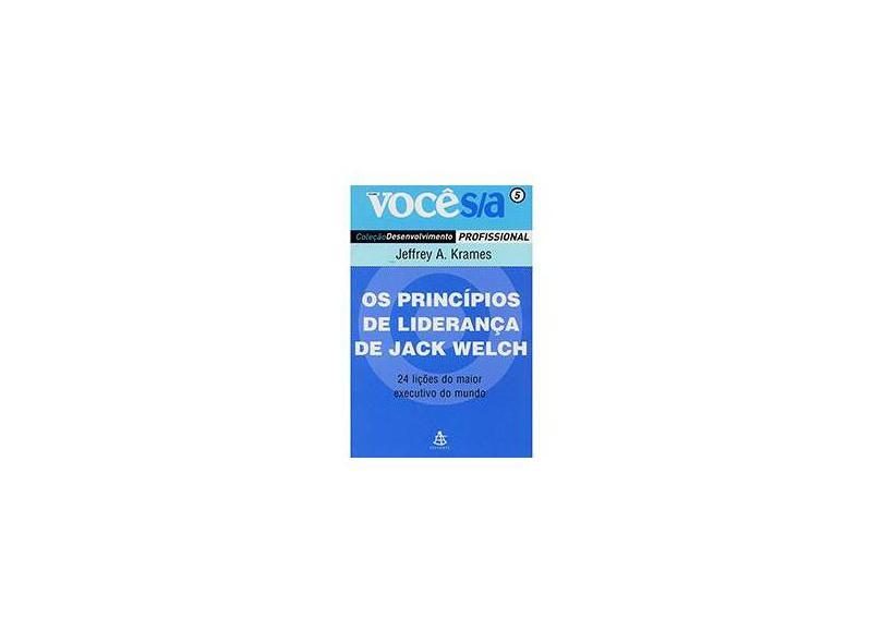 Os Princípios de Liderança de Jack Welch - Col. Você S/a Desenvolvimento Profissional - Vol. 5 - Krames, Jeffrey A. - 9788575422496