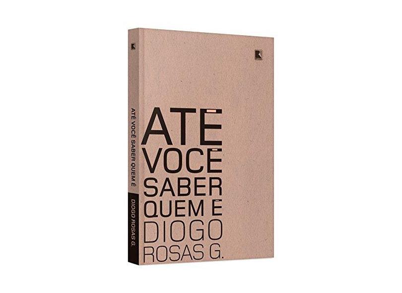 Até Você Saber Quem É - Diogo Rosas G. - 9788501107534