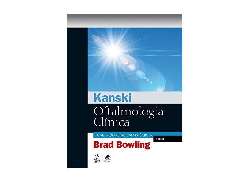 Kanski. Oftalmologia Clínica - Brad Bowling - 9788535281675